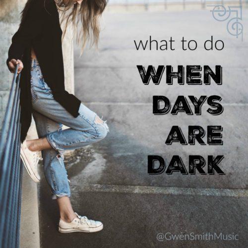 When Days Are Dark